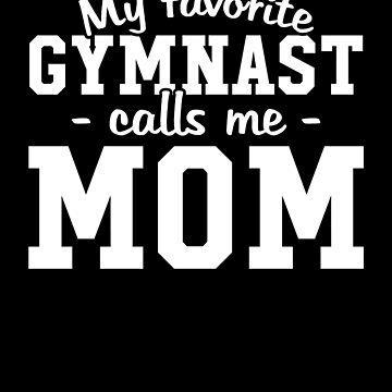 My favorite gymnast calls me mom - Gymnastic Mom by alexmichel