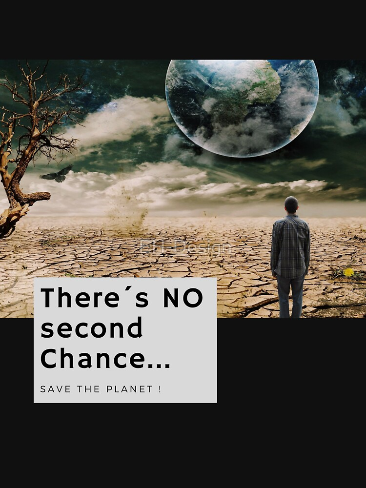 There´s no second Chance - Save the Planet von EH-Design