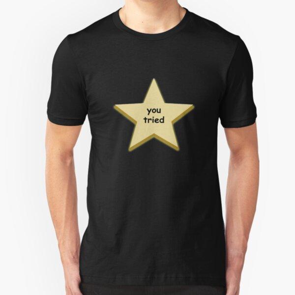 you tried star Slim Fit T-Shirt