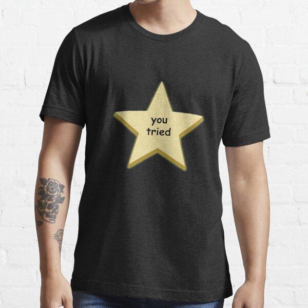 you tried star Essential T-Shirt