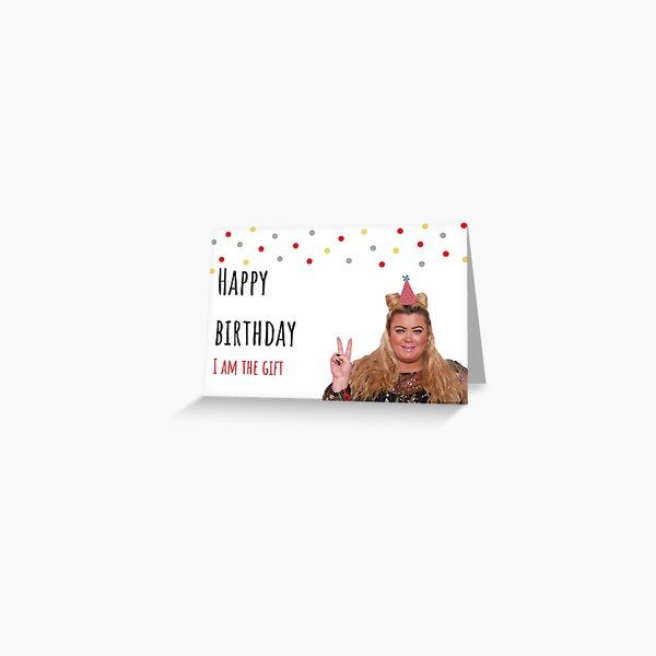 Happy birthday, Gemma Collins, I am the gift, Funny, Comedy, Parody, Hobbies, Cinema, Movies, Music, Tv, Books, Gift, Present, Ideas, Uk, British, Banter Greeting Card