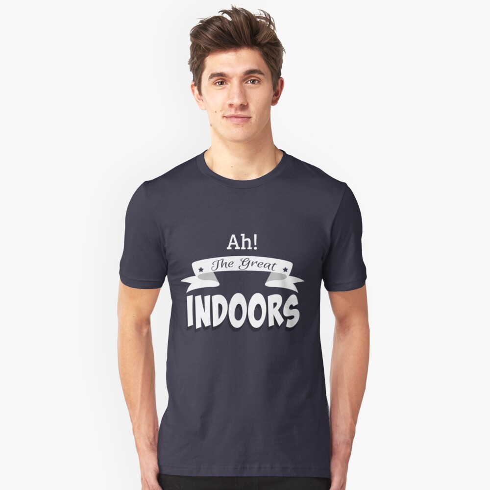 Ah! The Great Indoors! Unisex T-Shirt Front