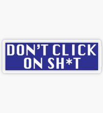 Don't Click On Sh*t Transparent Sticker