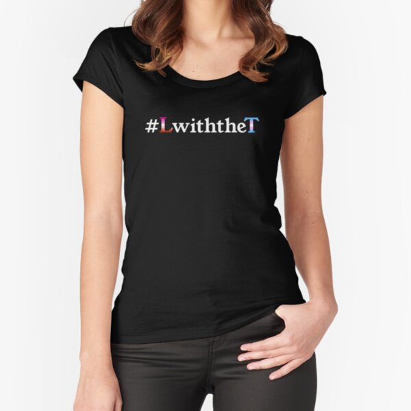 #LwiththeT Lesbian Allies Supporting the Trans Community Fitted Scoop T-Shirt