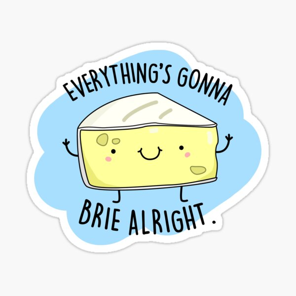 Brie Alright Cheese Food Pun Sticker