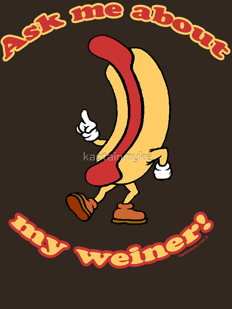 Ask Me About My Weiner by kaptainmyke