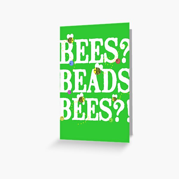 BEES? Beads. BEES?! Greeting Card