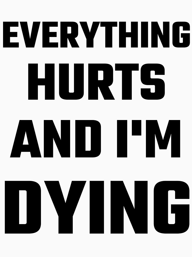 Everything Hurts And I'm Dying | Unisex T-Shirt