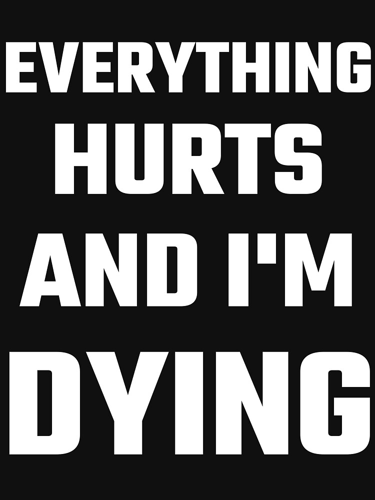 Everything Hurts And I'm Dying | Unisex T-Shirt