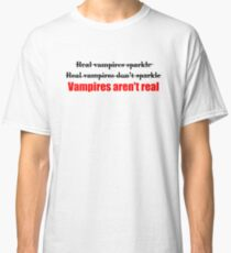 Vampires Aren't Real (for light colored t-shirts) Classic T-Shirt