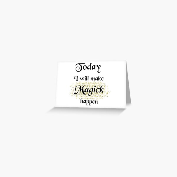 Today, I will make Magick happen Greeting Card