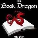 I'm a Book Dragon not a Worm - dark background by Linda Ursin