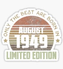 Only The Best Are Born In August 1949 Born In August 1949 Sticker
