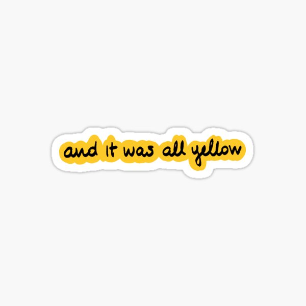 and it was all yellow! Sticker