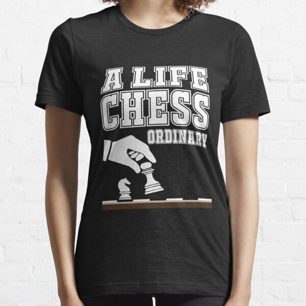 Funny A Life  Chess Ordinary Chess Gift for Masters Essential T-Shirt