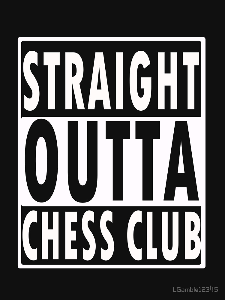 Funny Chess Gift   Straight  Outta Chess club by LGamble12345