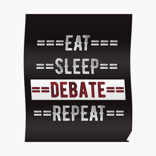 Gift for Debate Team and People that Argue Eat Sleep Debate Repeat  Poster