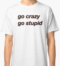 verrückt gehen, dummes Meme Classic T-Shirt