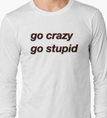 go crazy go stupid meme Long Sleeve T-Shirt