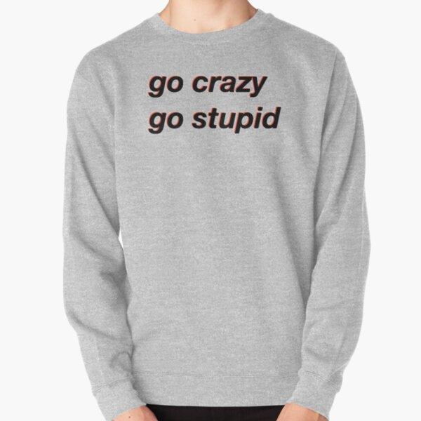 verrückt werden dumm dumm meme Pullover