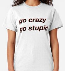 go crazy go stupid meme Classic T-Shirt