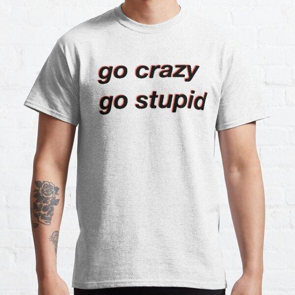 verrückt werden dumm dumm meme Classic T-Shirt
