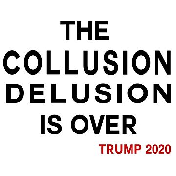 THE COLLUSION DELUSION IS OVER  TRUMP 2020 by IconicTee