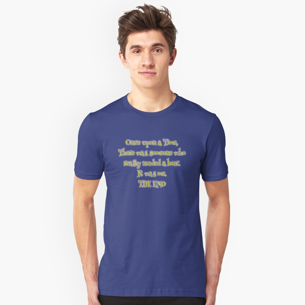 Once upon a Time I needed a Beer... Unisex T-Shirt