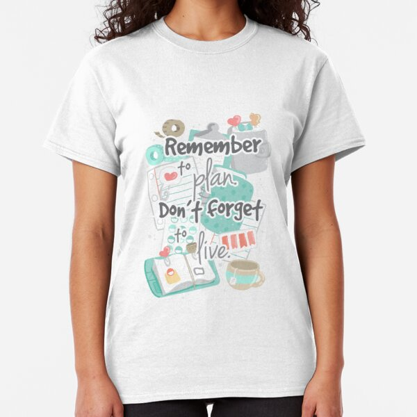 Remember to Plan Classic T-Shirt