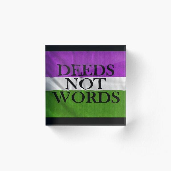 DEEDS NOT WORDS Acrylic Block