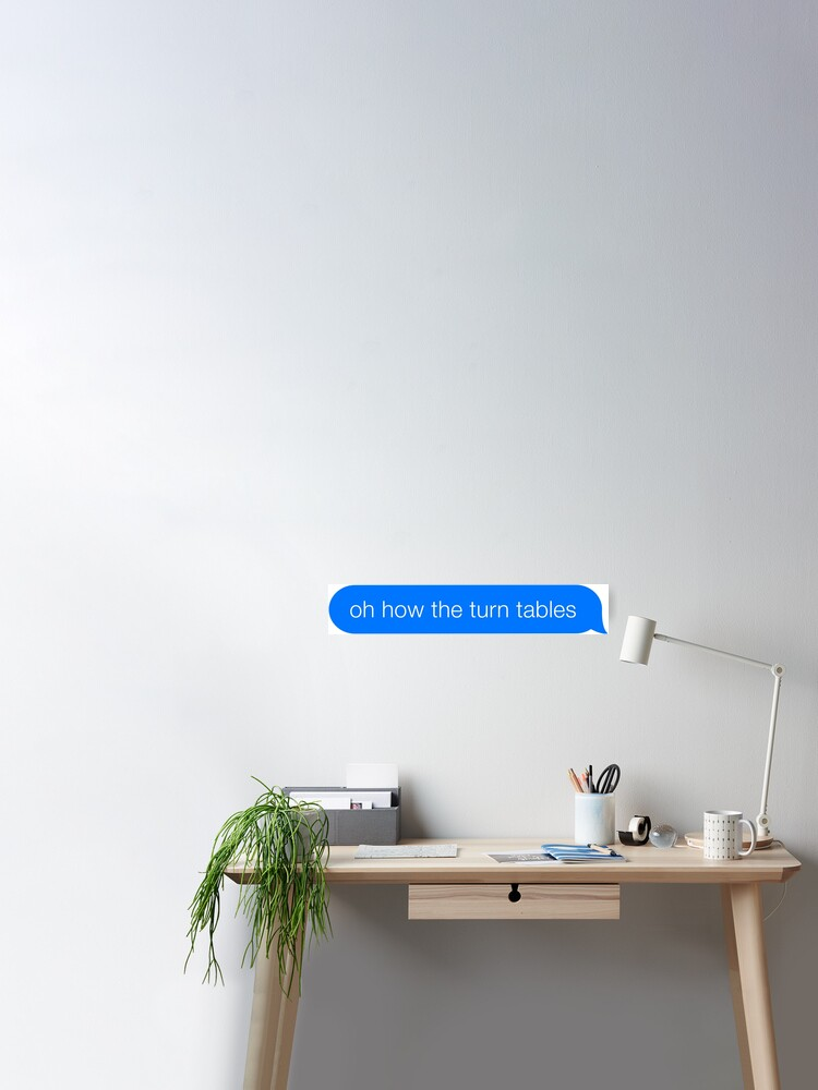 Oh How The Turn Tables Office Quote Imessage Meme Poster By