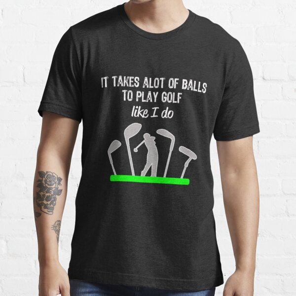 Funny Mens & Boys Golf Gift It Takes a Lot of Balls to Play Like I do! Essential T-Shirt