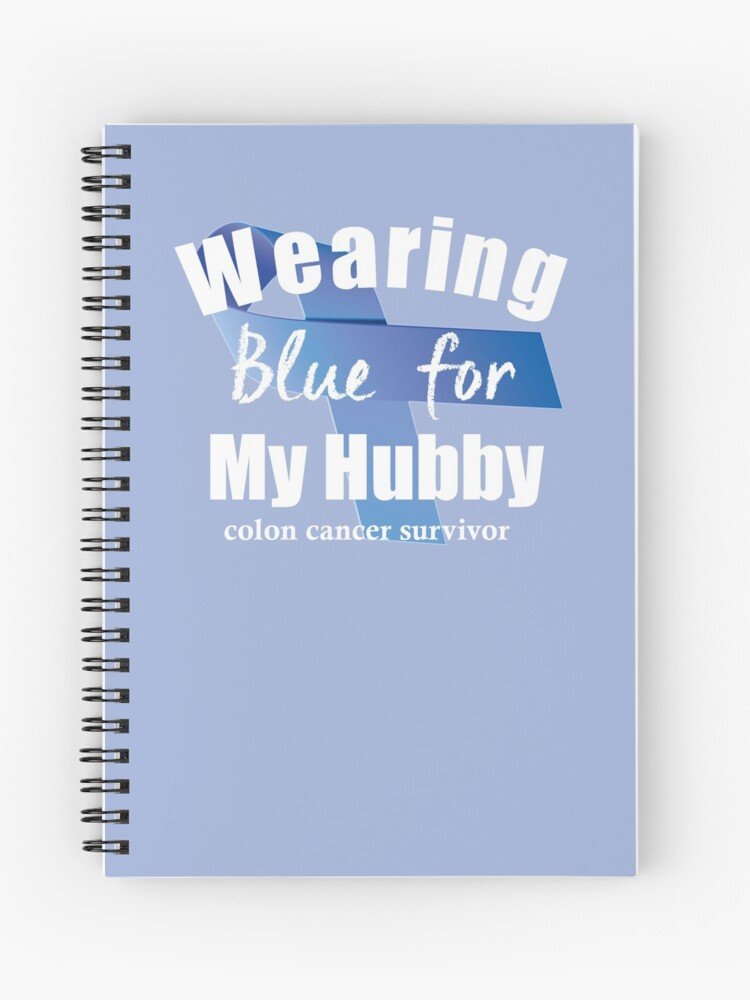 Colon Cancer Survivor Wearing Blue For My Hubby Spiral Notebook By Wordsonly Redbubble