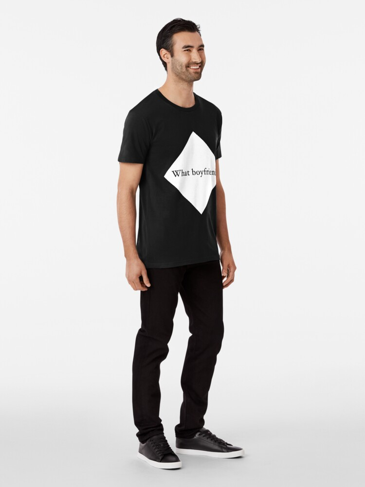 Alternate view of What Boyfriend Single (w) Premium T-Shirt