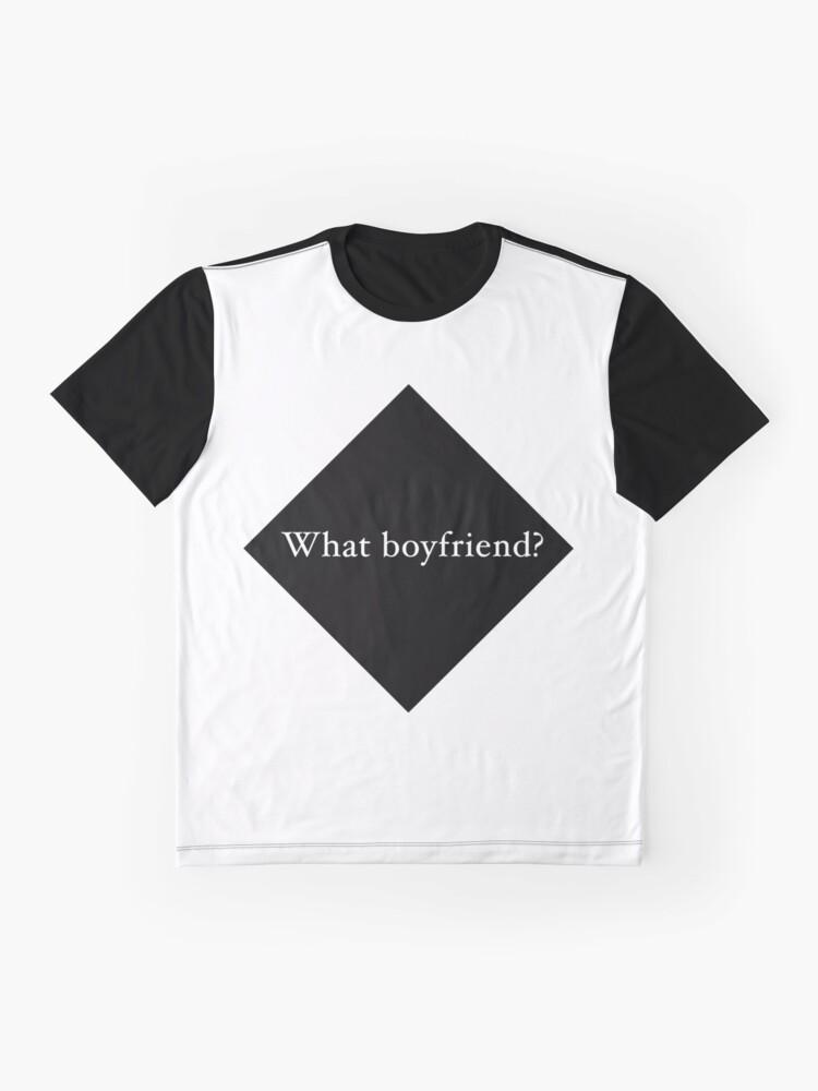 Alternate view of What Boyfriend Single (b) Graphic T-Shirt
