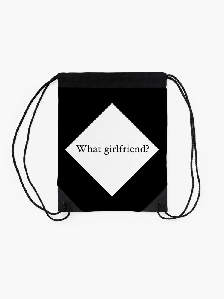 Alternate view of What Girlfriend Single (w) Drawstring Bag
