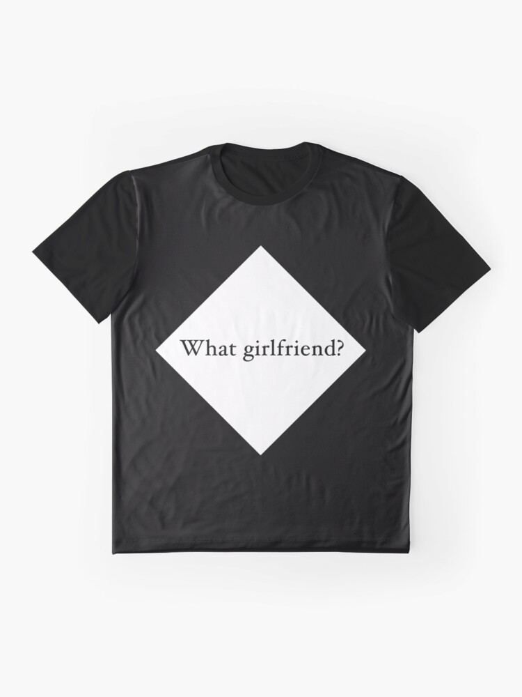 Alternate view of What Girlfriend Single (w) Graphic T-Shirt