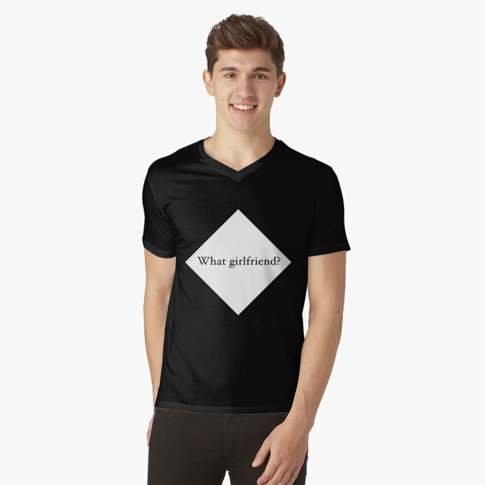 What Girlfriend Single (w) V-Neck T-Shirt