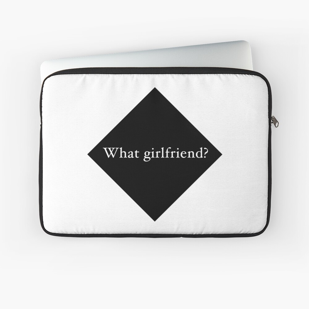 What Girlfriend Single (b) Laptop Sleeve