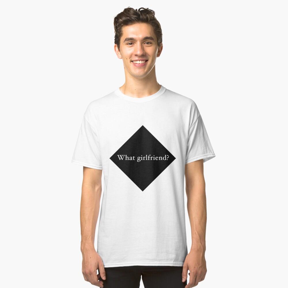 What Girlfriend Single (b) Classic T-Shirt