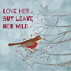 Love Her But Leave Her Wild by MerryCox-Art