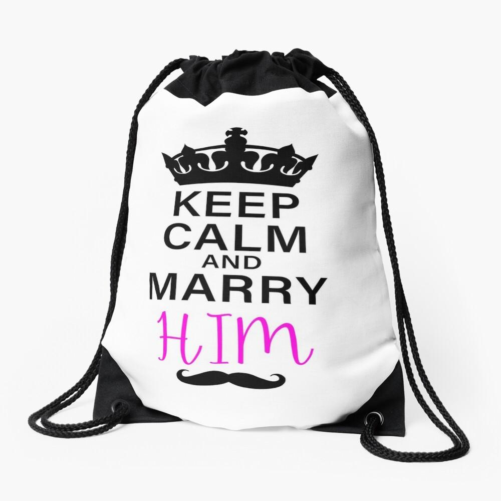KEEP CALM AND MARRY HIM (b) Drawstring Bag