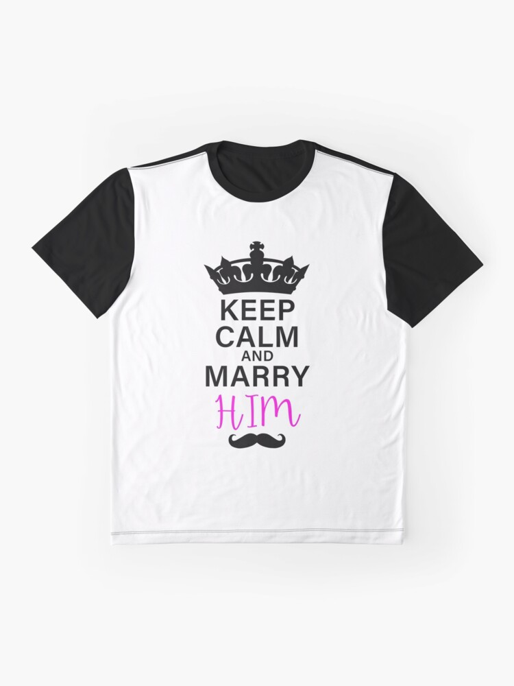Alternate view of KEEP CALM AND MARRY HIM (b) Graphic T-Shirt