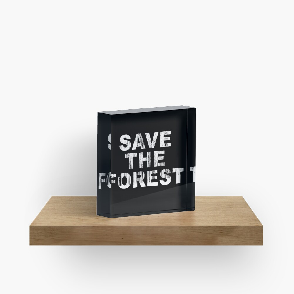 SAVE THE FOREST (w) Acrylic Block