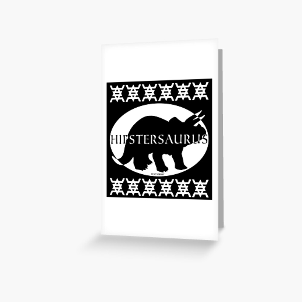 HIPSTERSAURUS (w) Greeting Card