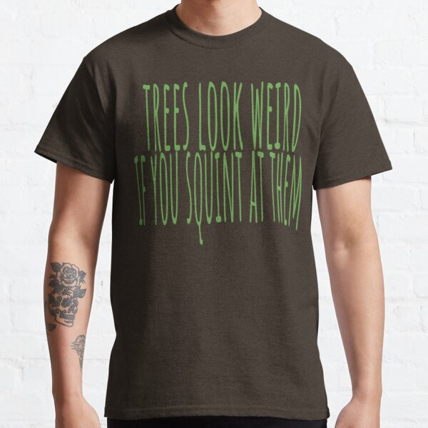 trees look weird if you squint at them Classic T-Shirt