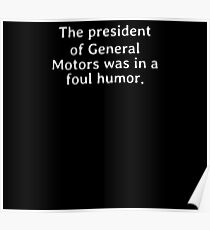The president of General Motors was in a foul humor Poster
