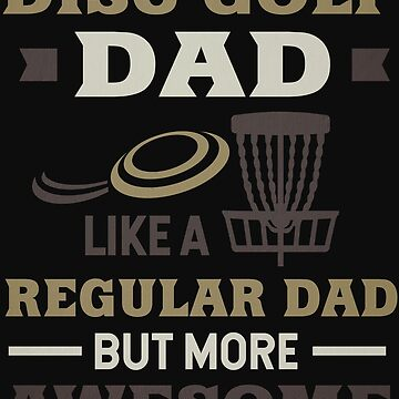 Disc Golf Dad Father's day by normaltshirts