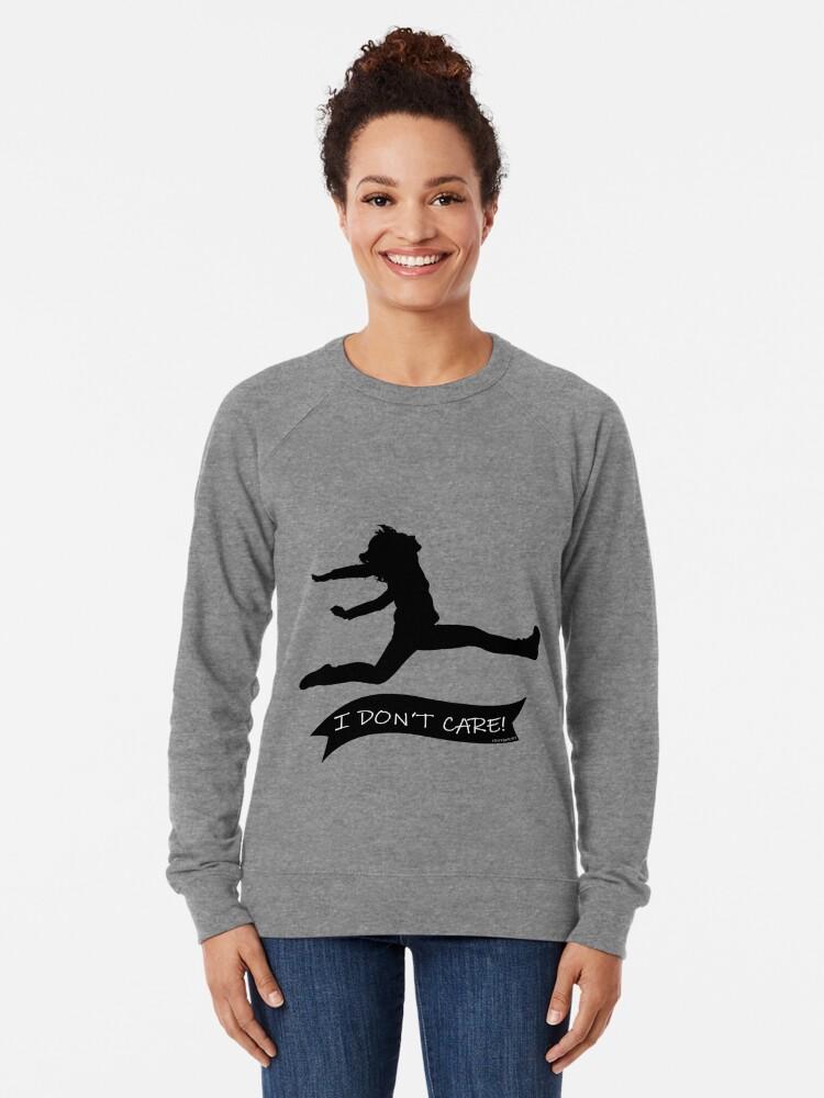 Alternate view of I DONT CARE (b) Lightweight Sweatshirt