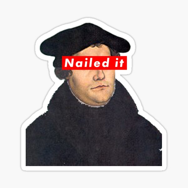 Martin Luther - Nailed It Sticker